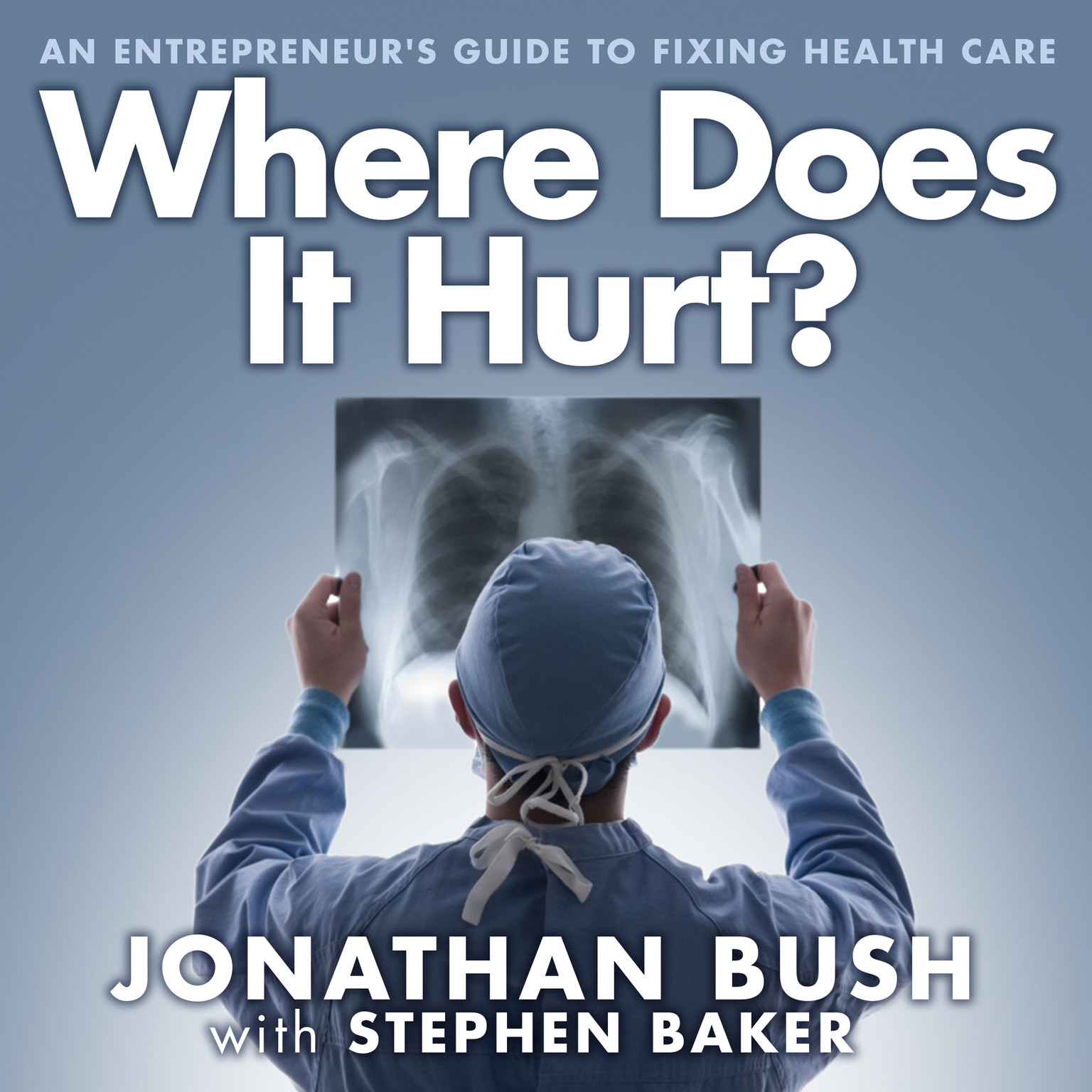 Printable Where Does It Hurt?: An Entrepreneur's Guide to Fixing Health Care Audiobook Cover Art