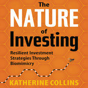 The Nature Investing: Resilient Investment Strategies Through Biomimicry Audiobook, by Katherine Collins