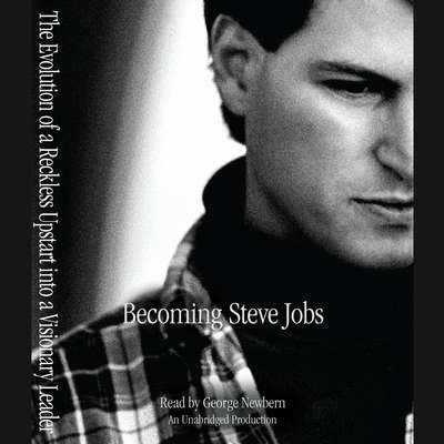 Becoming Steve Jobs: The Evolution of a Reckless Upstart into a Visionary Leader Audiobook, by Brent Schlender
