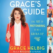 Grace's Guide: The Art of Pretending to Be a Grown-up Audiobook, by Grace Helbig