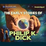 The Early Stories of Philip K. Dick Audiobook, by Philip K. Dick