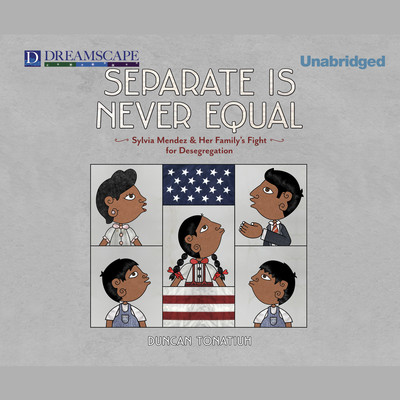Separate Is Never Equal: Sylvia Mendez and Her Family's Fight for Desegregation Audiobook, by Duncan Tonatiuh