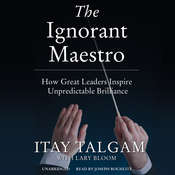 The Ignorant Maestro: How Great Leaders Inspire Unpredictable Brilliance Audiobook, by Itay Talgam