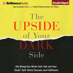 The Upside of Your Dark Side: Why Being Your Whole Self—Not Just Your Good Self—Drives Success and Fulfillment Audiobook, by Robert Biswas-Diener, Todd Kashdan
