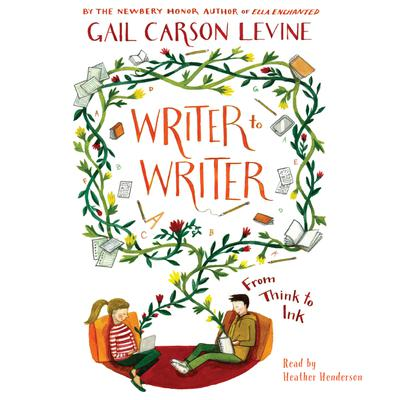 Writer to Writer: From Think to Ink Audiobook, by Gail Carson Levine