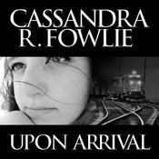 Upon Arrival, by Cassandra R. Fowlie