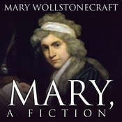 Mary, A Fiction Audiobook, by Mary Wollstonecraft