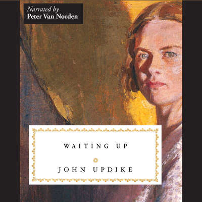 Waiting Up Audiobook, by John Updike