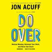 Do Over: Rescue Monday, Reinvent Your Work, and Never Get Stuck, by Jon Acuff