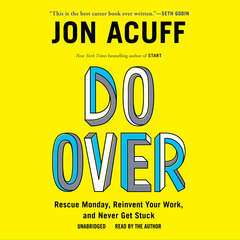 Do Over: Rescue Monday, Reinvent Your Work, and Never Get Stuck Audiobook, by Jon Acuff