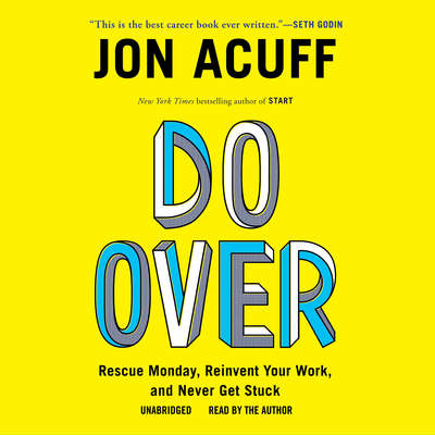 Do Over: Rescue Monday, Reinvent Your Work, and Never Get Stuck Audiobook, by