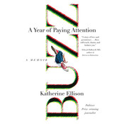 Buzz: A Year of Paying Attention, by Katherine Ellison