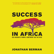 Success in Africa: CEO Insights from a Continent on the Rise, by Jonathan Berman