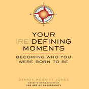 Your Redefining Moments: Becoming Who You Were Born to Be, by Dennis merritt Jones
