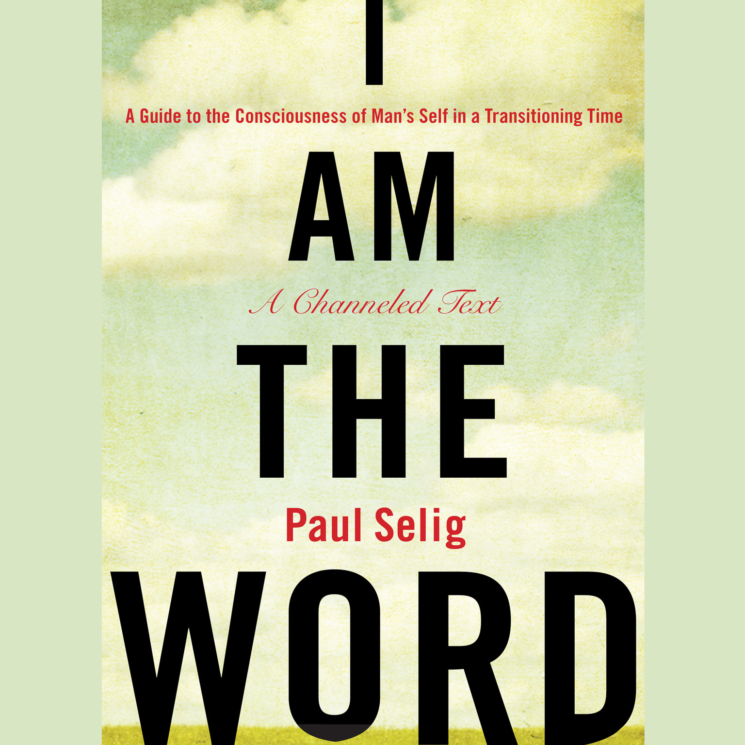 Printable I Am the Word: A Guide to the Consciousness of Man's Self in a Transitioning Time Audiobook Cover Art