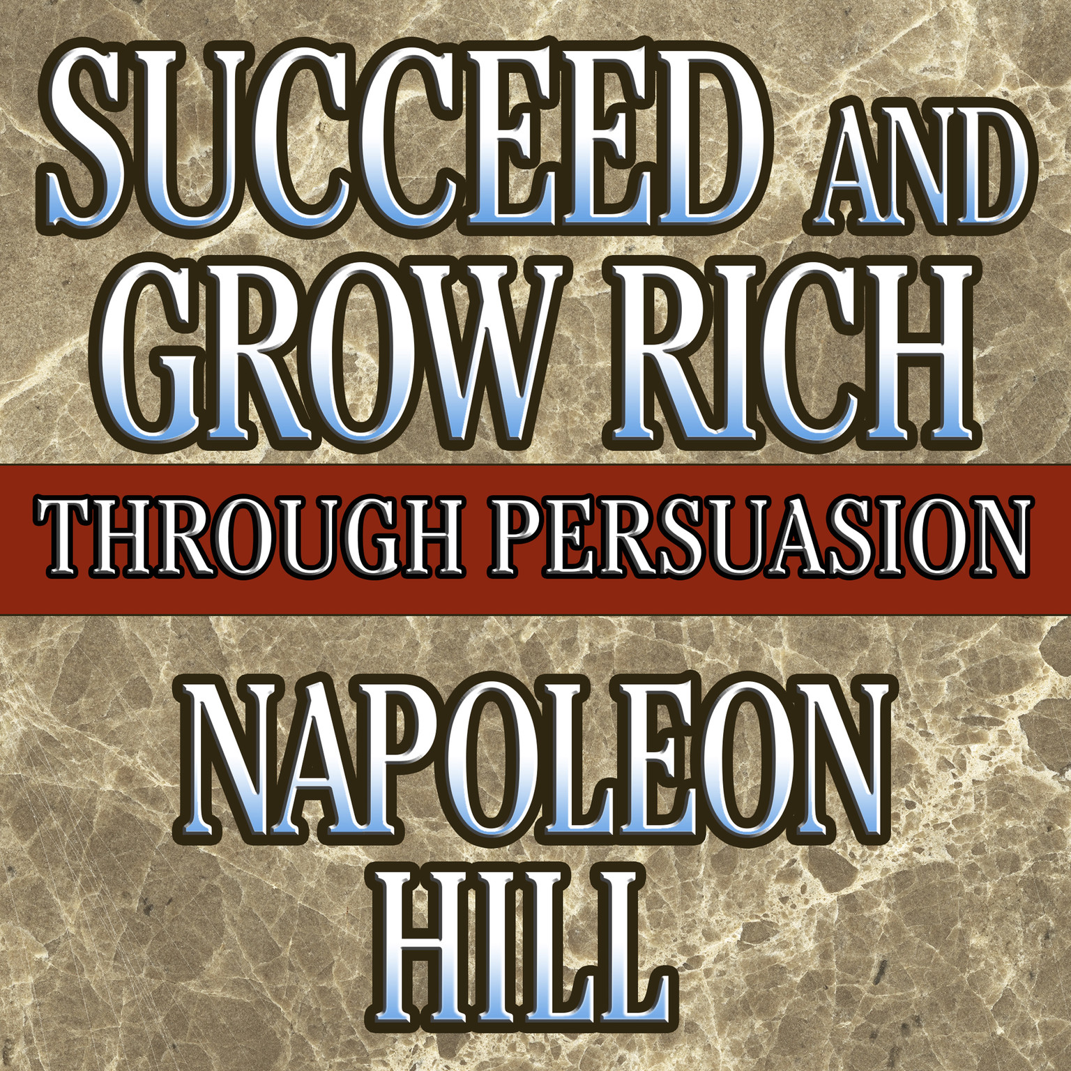 Printable Succeed and Grow Rich through Persuasion: Revised Edition Audiobook Cover Art