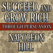 Succeed and Grow Rich through Persuasion: Revised Edition, by Napoleon Hill