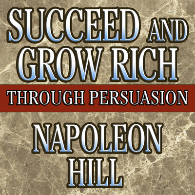 Succeed and Grow Rich Through Persuasion: Revised Edition Audiobook, by Napoleon Hill