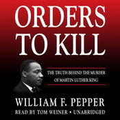 Orders to Kill: The Truth behind the Murder of Martin Luther King, by William F. Pepper