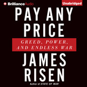 Pay Any Price: Greed, Power, and Endless War, by James Risen