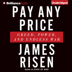Pay Any Price: Greed, Power, and Endless War Audiobook, by James Risen