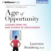 Age of Opportunity: Lessons from the New Science of Adolescence, by Laurence Steinberg, Laurence Steinberg, Ph.D.