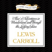 Alices Adventures in Wonderland and Through the Looking Glass, by Lewis Carroll