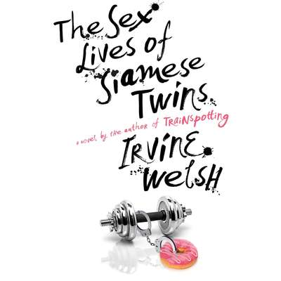 The Sex Lives of Siamese Twins: A Novel Audiobook, by Irvine Welsh