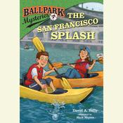 Ballpark Mysteries #7: The San Francisco Splash, by David A. Kelly
