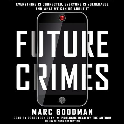 Future Crimes: Everything Is Connected, Everyone Is Vulnerable and What We Can Do About It Audiobook, by Marc Goodman