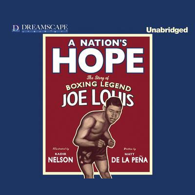 A Nation's Hope: The Story of Boxing Legend Joe Louis Audiobook, by Matt de la Peña
