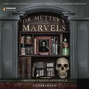 Dr. Mutters Marvels: A True Tale of Intrigue and Innovation at the Dawn of Modern Medicine Audiobook, by Cristin O'Keefe Aptowicz