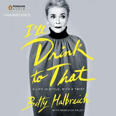 Ill Drink to That: A Life in Style, with a Twist Audiobook, by Betty Halbreich