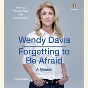 Forgetting to Be Afraid: A Memoir Audiobook, by Wendy Davis