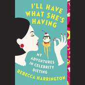 Ill Have What Shes Having: My Adventures in Celebrity Dieting Audiobook, by Rebecca Harrington