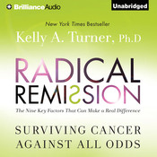 Radical Remission: Surviving Cancer Against All Odds Audiobook, by Kelly A. Turner, Kelly A. Turner, Ph.D.