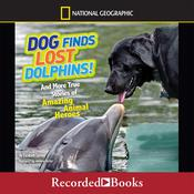 Dog Finds Lost Dolphins: And More True Stories of Amazing Animal Heroes, by Elizabeth Carney