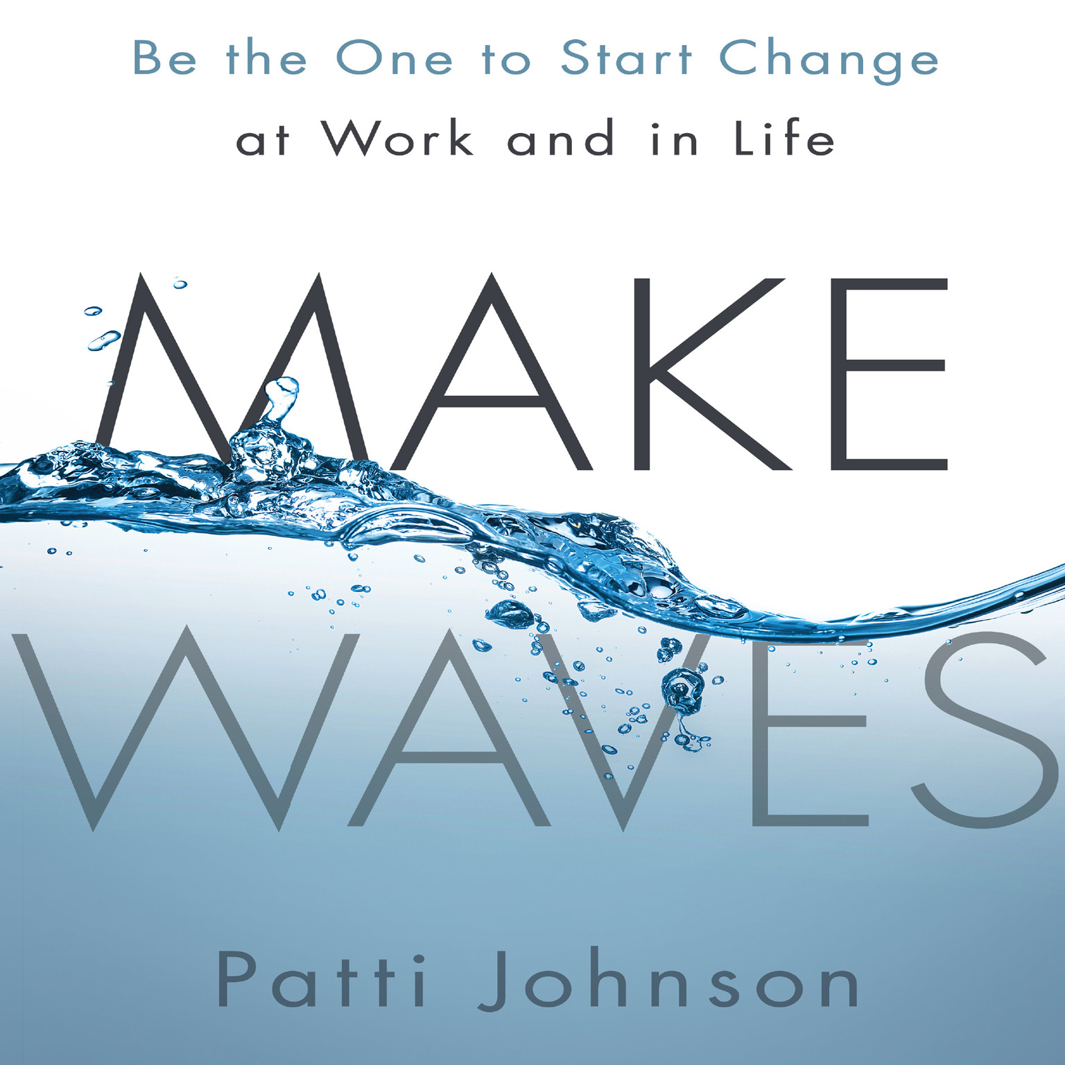 Printable Make Waves: Be the One to Start Change at Work and in Life Audiobook Cover Art