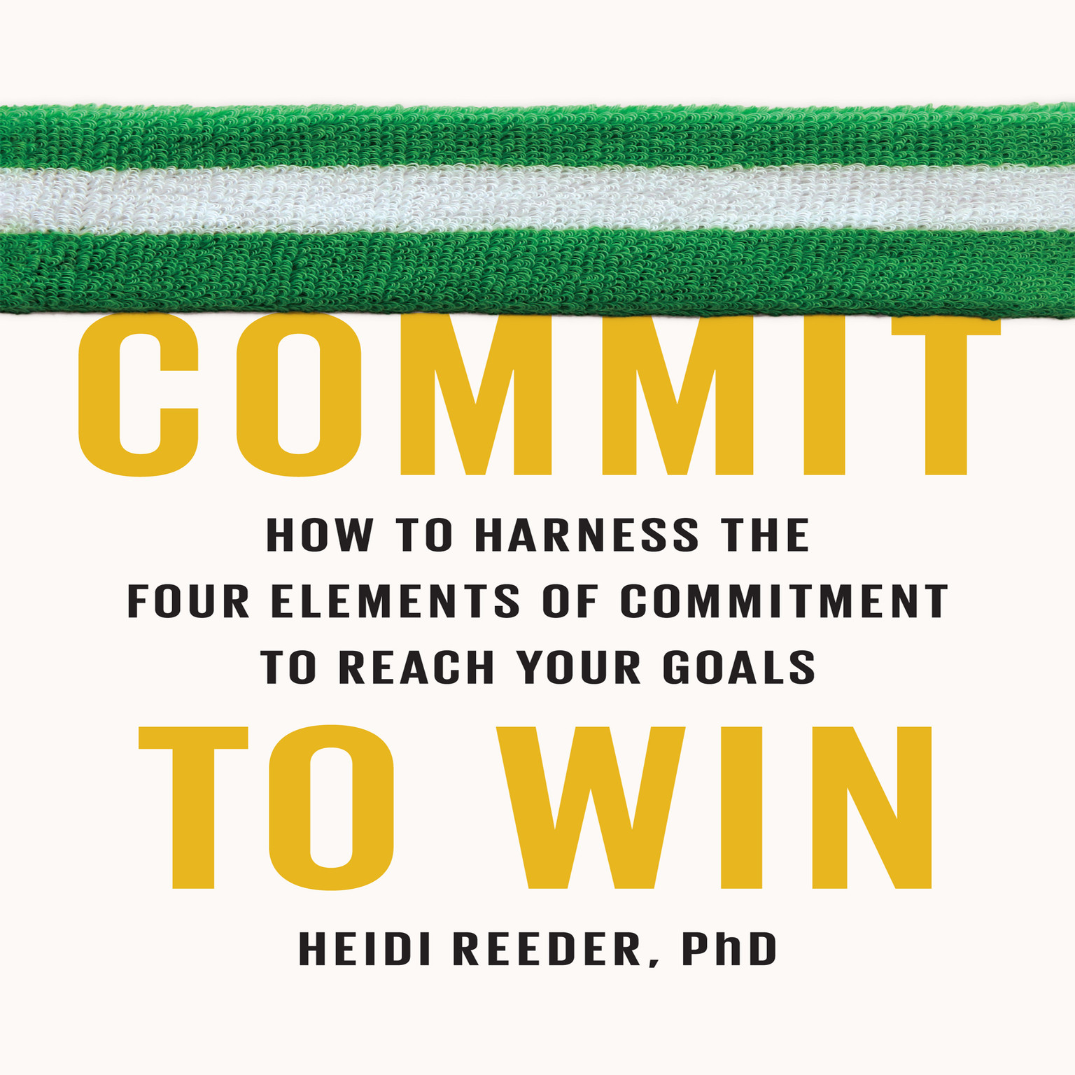 Printable Commit to Win: How to Harness the Four Elements of Commitment to Reach Your Goals Audiobook Cover Art