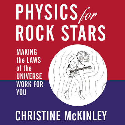 Physics for Rock Stars: Making the Laws of the Universe Work for You Audiobook, by Christine McKinley