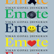 Emote: Using Emotions to Make Your Message Memorable Audiobook, by Vikas Gopal Jhingran