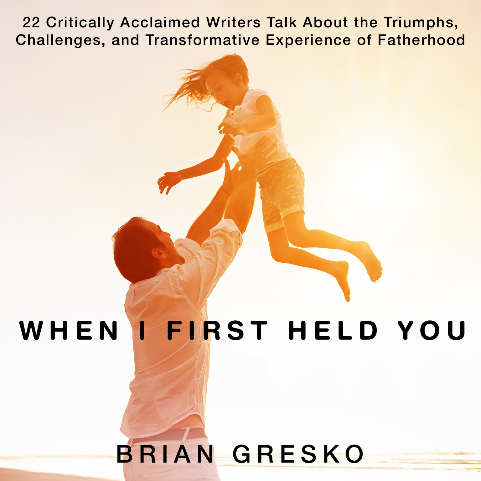 Printable When I First Held You: 22 Critically Acclaimed Writers Talk about the Triumphs, Challenges, and Transformative Experience of Fatherhood Audiobook Cover Art