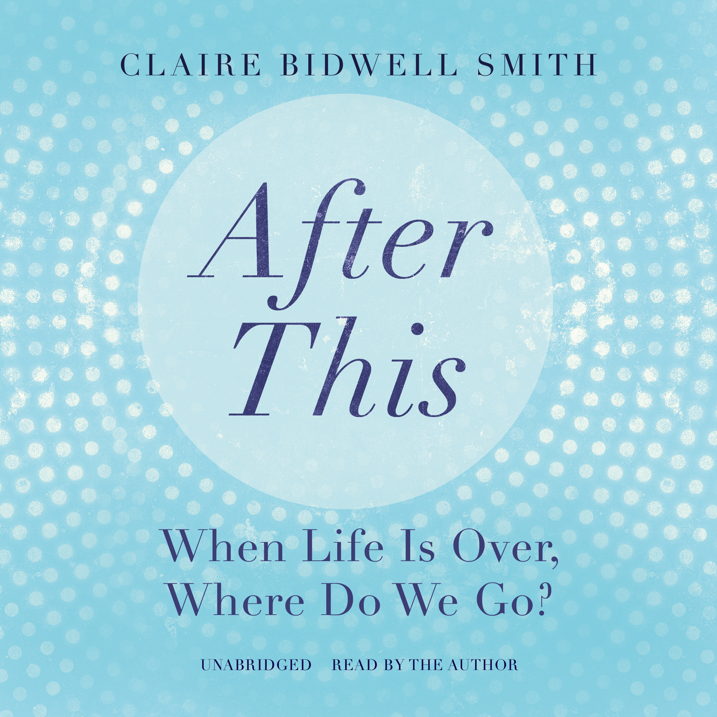 Printable After This: When Life Is Over, Where Do We Go? Audiobook Cover Art