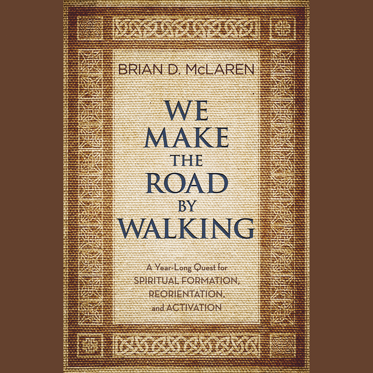 Printable We Make the Road by Walking: A Year-Long Quest for Spiritual Formation, Reorientation, and Activation Audiobook Cover Art