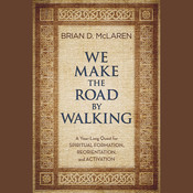 We Make the Road by Walking: A Year-Long Quest for Spiritual Formation, Reorientation, and Activation Audiobook, by Brian D. McLaren