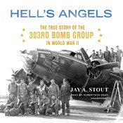 Hell's Angels: The True Story of the 303rd Bomb Group in World War II, by Jay A. Stout