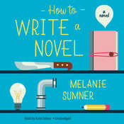 How to Write a Novel: A Novel Audiobook, by Melanie Sumner
