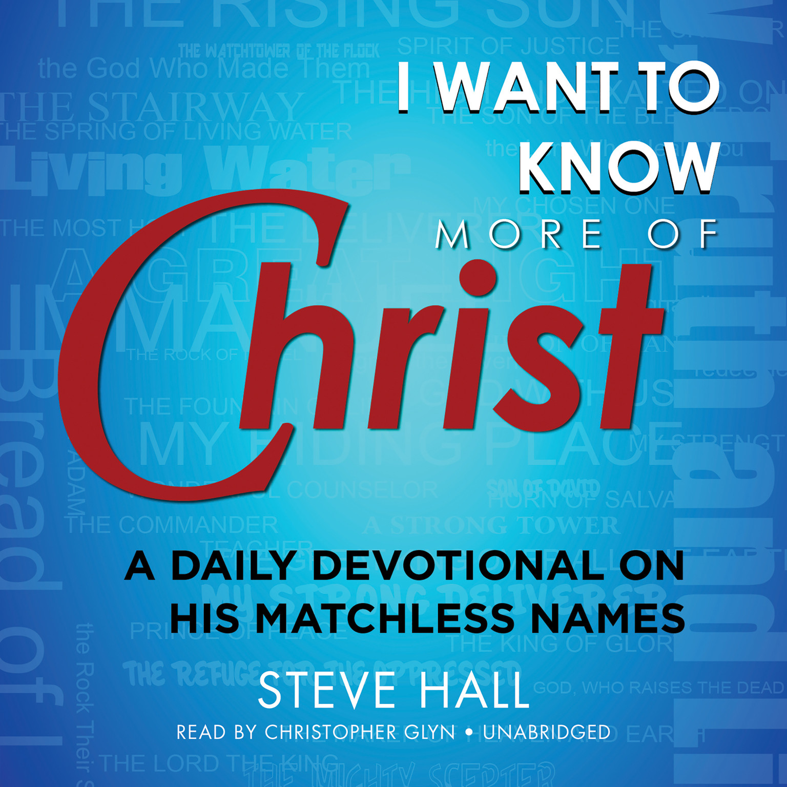 Printable I Want to Know More of Christ: A Daily Devotional on His Matchless Names Audiobook Cover Art