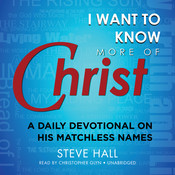 I Want to Know More of Christ: A Daily Devotional on His Matchless Names, by Steve Hall