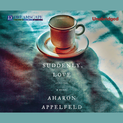 Suddenly, Love Audiobook, by Aharon Appelfeld